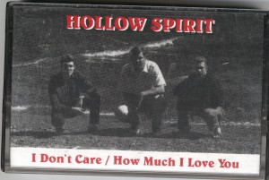 Hollow Spirit - Cassette Single.  I Don't Care and How Much I Love You